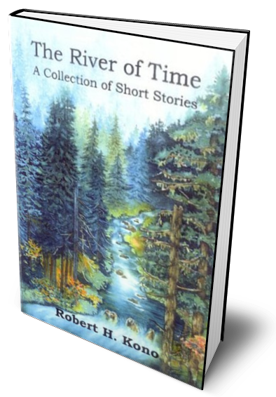 The River of Time, A Collection of Short Stories, by Robert H. Kono (2)